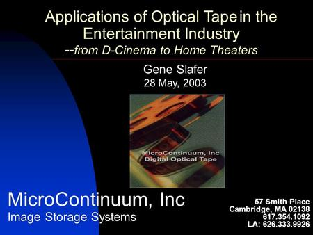 MicroContinuum, Inc Image Storage Systems Applications of Optical Tape in the Entertainment Industry -- from D-Cinema to Home Theaters 57 Smith Place Cambridge,