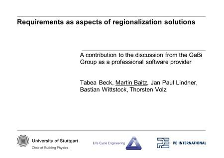 Requirements as aspects of regionalization solutions A contribution to the discussion from the GaBi Group as a professional software provider Tabea Beck,