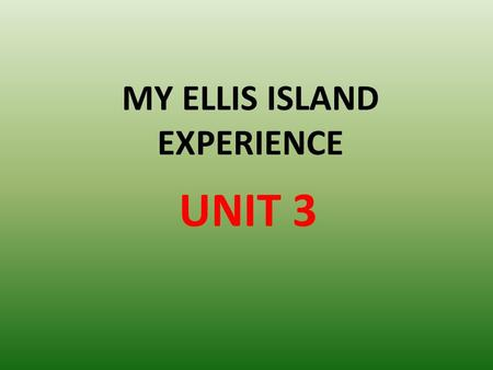 MY ELLIS ISLAND EXPERIENCE UNIT 3. WHERE IS ELLIS ISLAND ?