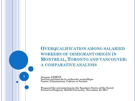 O VERQUALIFICATION AMONG SALARIED WORKERS OF IMMIGRANT ORIGIN IN M ONTREAL, T ORONTO AND VANCOUVER : A COMPARATIVE ANALYSIS Jacques LEDENT Institut national.