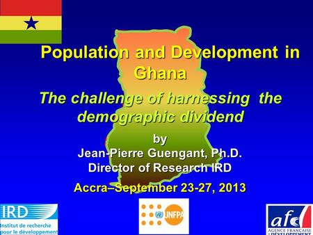 Population and Development in Ghana Population and Development in Ghana The challenge of harnessing the demographic dividend by Jean-Pierre Guengant, Ph.D.
