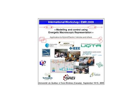 International Workshop / EMR 2009 « Modelling and control using Energetic Macroscopic Representation » Application to Hybrid Electric Vehicles and others.