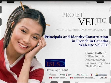 Principals and Identity Construction in French in Canada: Web site Vel-TIC Claire IsaBelle Hélène Fournier Rodrigue Savoie François Desjardins Phyllis.
