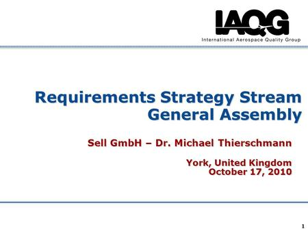 Company Confidential 1 Requirements Strategy Stream General Assembly Sell GmbH – Dr. Michael Thierschmann York, United Kingdom October 17, 2010.