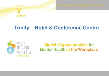 Work. in tune with life. Trinity – Hotel & Conference Centre Model of good practice for Mental Health at the Workplace Business Network for Social Responsibility.
