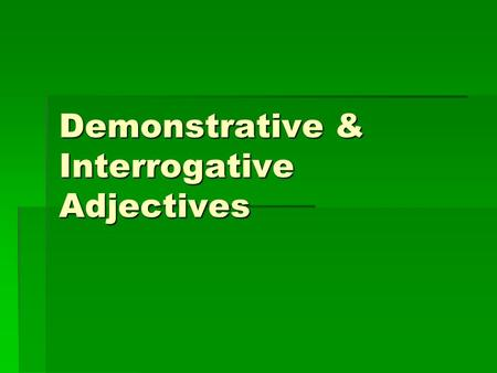Demonstrative & Interrogative Adjectives Ladjectif démonstratif ce Demonstrative adjectives mean this or that. Demonstrative adjectives mean this or.