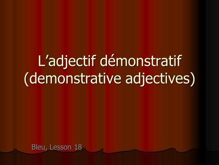 Ladjectif démonstratif (demonstrative adjectives) Bleu, Lesson 18.