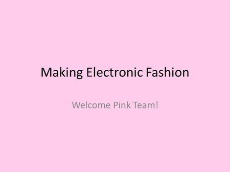 Making Electronic Fashion Welcome Pink Team!. Etiquette Creative Girls Technology Arts.