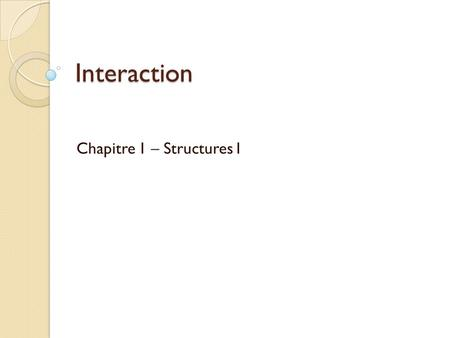 Interaction Chapitre 1 – Structures I. Some basics…. French verbs change to reflect their subject. Regular verbs change according to a pattern that makes.