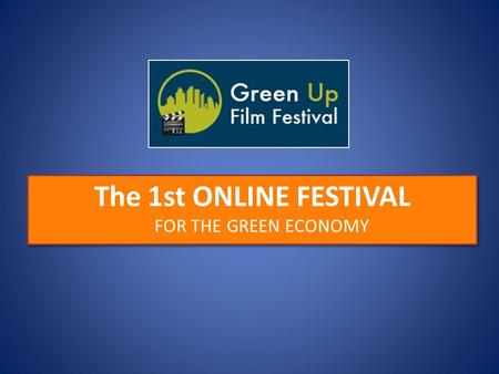 The 1st ONLINE FESTIVAL FOR THE GREEN ECONOMY. Who are we ? ORGANIZERSSPONSORS.