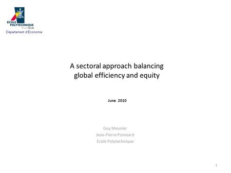 A sectoral approach balancing global efficiency and equity June 2010 Guy Meunier Jean-Pierre Ponssard Ecole Polytechnique 1 Département dÉconomie.