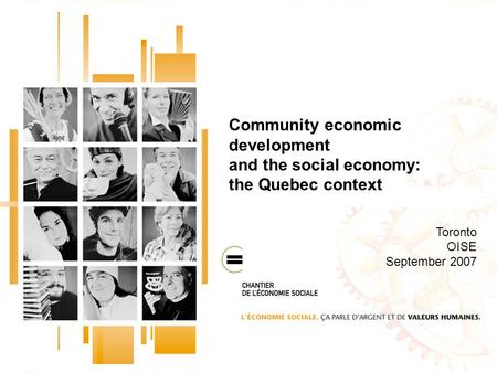 Community economic development and the social economy: the Quebec context Toronto OISE September 2007.
