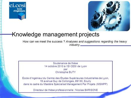 Knowledge management projects How can we meet the success ? Analyses and suggestions regarding the heavy industry. Soutenance de thèse 14 octobre 2010.