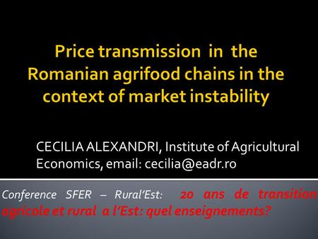 CECILIA ALEXANDRI, Institute of Agricultural Economics,   Conference SFER – RuralEst: 20 ans de transition agricole et rural a lEst: