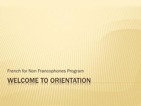 French for Non Francophones Program. Meet the teachers Meet the staff Where is what Useful info : ex. UQAM Student Card How to enrol in classes online.
