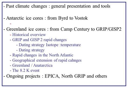 - Past climate changes : general presentation and tools - Antarctic ice cores : from Byrd to Vostok - - Greenland ice cores : from Camp Century to GRIP/GISP2.