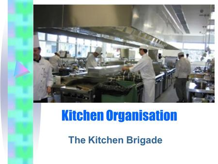 Kitchen Organisation The Kitchen Brigade. Kitchen Brigade The Kitchen Brigade is dictated by: size of the establishment its food and beverages on offer.