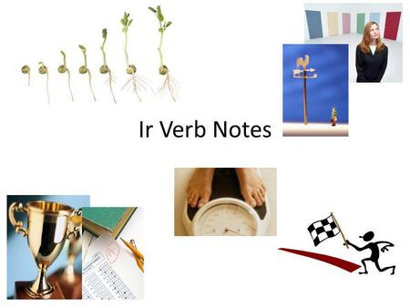 Ir Verb Notes. Remember: Youve already learned –er verbs (1 st group- e, es, e, ons, ez, ent) and –re verbs (3 rd group- s, s, nothing, ons, ez, ent).