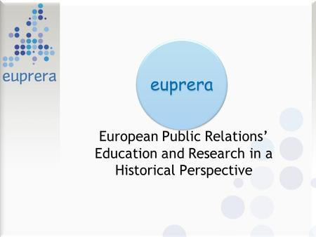 Euprera European Public Relations Education and Research in a Historical Perspective.