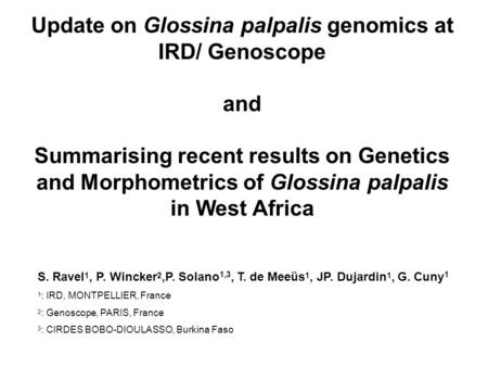 Update on Glossina palpalis genomics at IRD/ Genoscope and Summarising recent results on Genetics and Morphometrics of Glossina palpalis in West Africa.