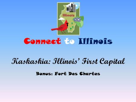 Connect to Illinois Kaskaskia: Illinois First Capital Bonus: Fort Des Chartes.