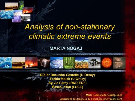 Marta Nogaj Laboratoire des Sciences du Climat et de lEnvironnement Analysis of non-stationary climatic extreme events Didier Dacunha-Castelle.