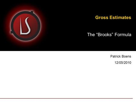 Gross Estimates The Brooks Formula Patrick Boens 12/05/2010.