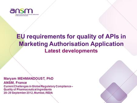 EU requirements for quality of APIs in Marketing Authorisation Application Latest developments Maryam MEHMANDOUST, PhD ANSM, France Current Challenges.