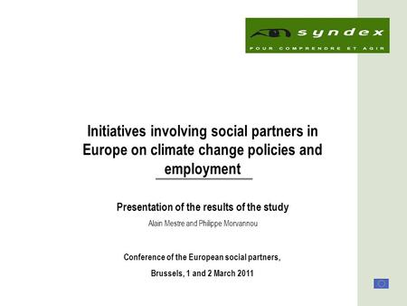 1 Initiatives involving social partners in Europe on climate change policies and employment Presentation of the results of the study Conference of the.