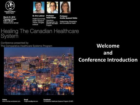 Welcome and Conference Introduction. Reforming the health care system from a mental health and economic perspective: a few thoughts Eric Latimer, Ph.D.