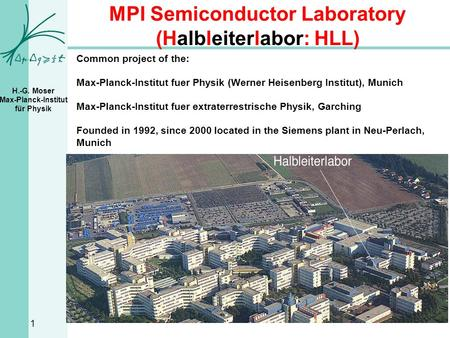 H.-G. Moser Max-Planck-Institut für Physik MPI Semiconductor Laboratory (Halbleiterlabor: HLL) Common project of the: Max-Planck-Institut fuer Physik (Werner.