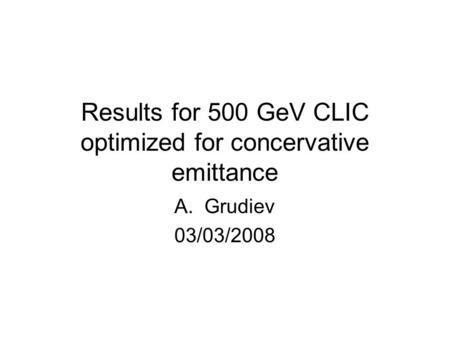 Results for 500 GeV CLIC optimized for concervative emittance A.Grudiev 03/03/2008.