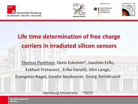 20th RD50 workshop Bari May 2012 Life time determination of free charge carriers in irradiated silicon sensors Thomas Poehlsen, Doris Eckstein*, Joachim.