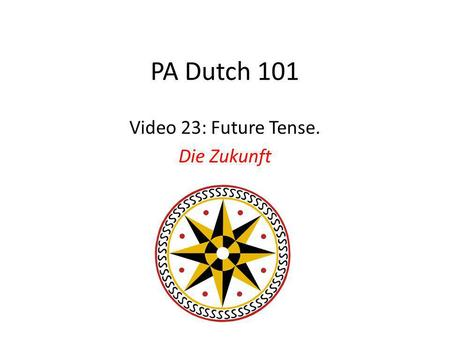 PA Dutch 101 Video 23: Future Tense. Die Zukunft.