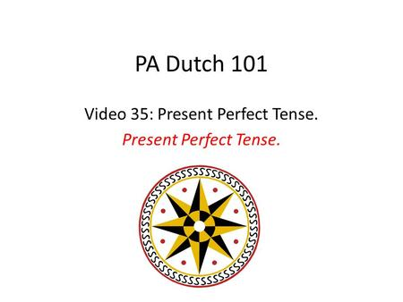 PA Dutch 101 Video 35: Present Perfect Tense. Present Perfect Tense.
