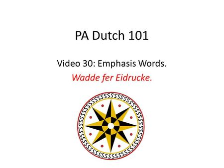 PA Dutch 101 Video 30: Emphasis Words. Wadde fer Eidrucke.
