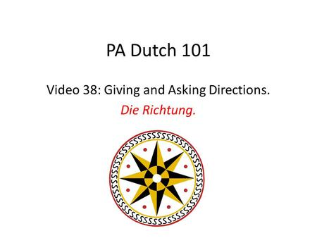 PA Dutch 101 Video 38: Giving and Asking Directions. Die Richtung.