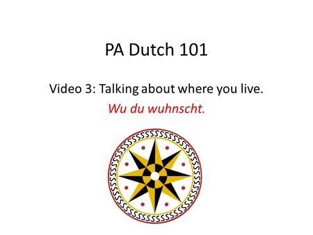 PA Dutch 101 Video 3: Talking about where you live. Wu du wuhnscht.