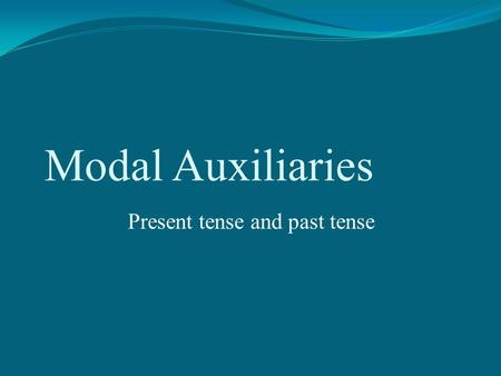 Modal Auxiliaries Present tense and past tense. Present Tense Modal Auxiliaries Sentence Structure Basic sentence structure: Ich lese ein Buch. Subject.