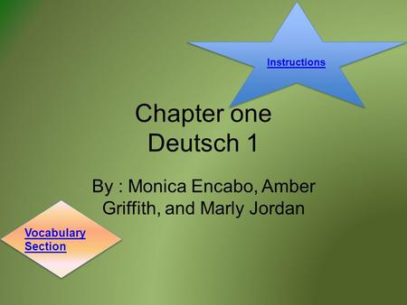 Chapter one Deutsch 1 By : Monica Encabo, Amber Griffith, and Marly Jordan Vocabulary Section Instructions.