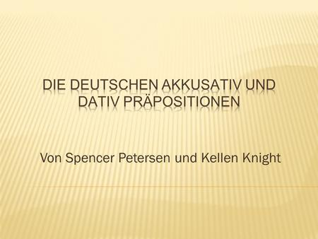 Von Spencer Petersen und Kellen Knight. Dative and accusative prepositions are so named because the prepositional phrase that the preposition makes is.