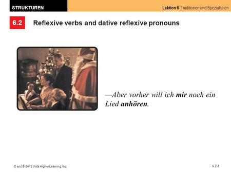 6.2 Lektion 6 Traditionen und Spezialitäten STRUKTUREN © and ® 2012 Vista Higher Learning, Inc. 6.2-1 Reflexive verbs and dative reflexive pronouns Aber.