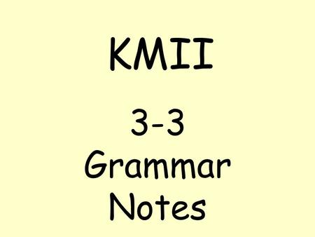 KMII 3-3 Grammar Notes. Review of dative case: What part of the sentence does the dative case refer to? The dative case refers to the INDIRECT OBJECT.