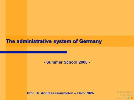The administrative system of Germany - Summer School 2008 - Prof. Dr. Andreas Gourmelon – FHöV NRW.