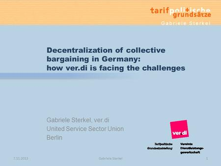 Gabriele Sterkel, ver.di United Service Sector Union Berlin Decentralization of collective bargaining in Germany: how ver.di is facing the challenges Gabriele.