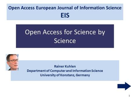 1 Rainer Kuhlen Department of Computer and Information Science University of Konstanz, Germany Open Access for Science by Science Open Access European.