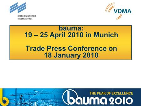 Bauma: 19 – 25 April 2010 in Munich Trade Press Conference on 18 January 2010.