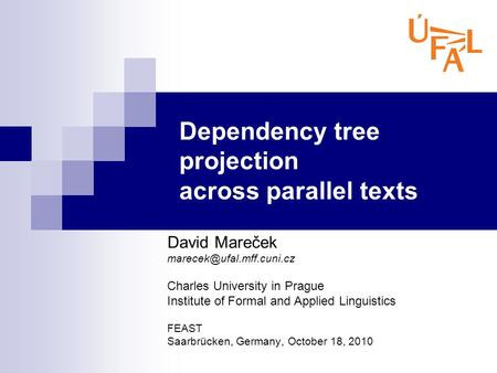 Dependency tree projection across parallel texts David Mareček Charles University in Prague Institute of Formal and Applied Linguistics.