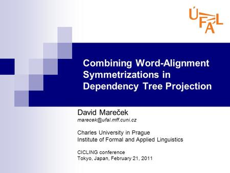 Combining Word-Alignment Symmetrizations in Dependency Tree Projection David Mareček Charles University in Prague Institute of.