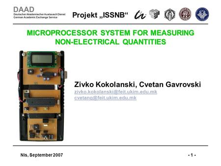 Projekt ISSNB Nis, September 2007- 1 - DAAD Deutscher Akademischer Austausch Dienst German Academic Exchange Service MICROPROCESSOR SYSTEM FOR MEASURING.